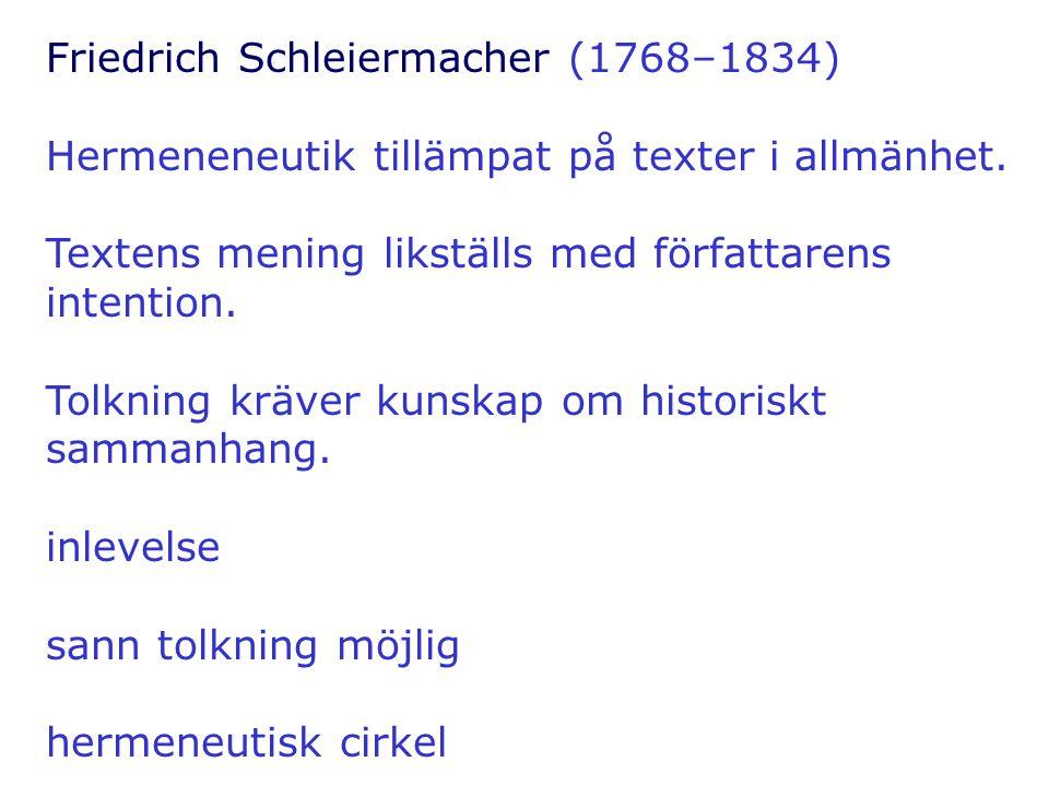 Friedrich Schleiermacher (1768–1834) Hermeneneutik tillämpat på texter i allmänhet. Textens mening likställs med författarens intention. Tolkning kräv