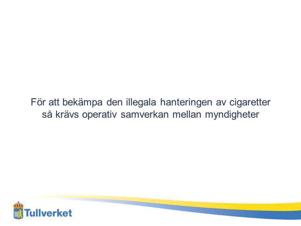 För att bekämpa den illegala hanteringen av cigaretter så krävs operativ samverkan mellan myndigheter