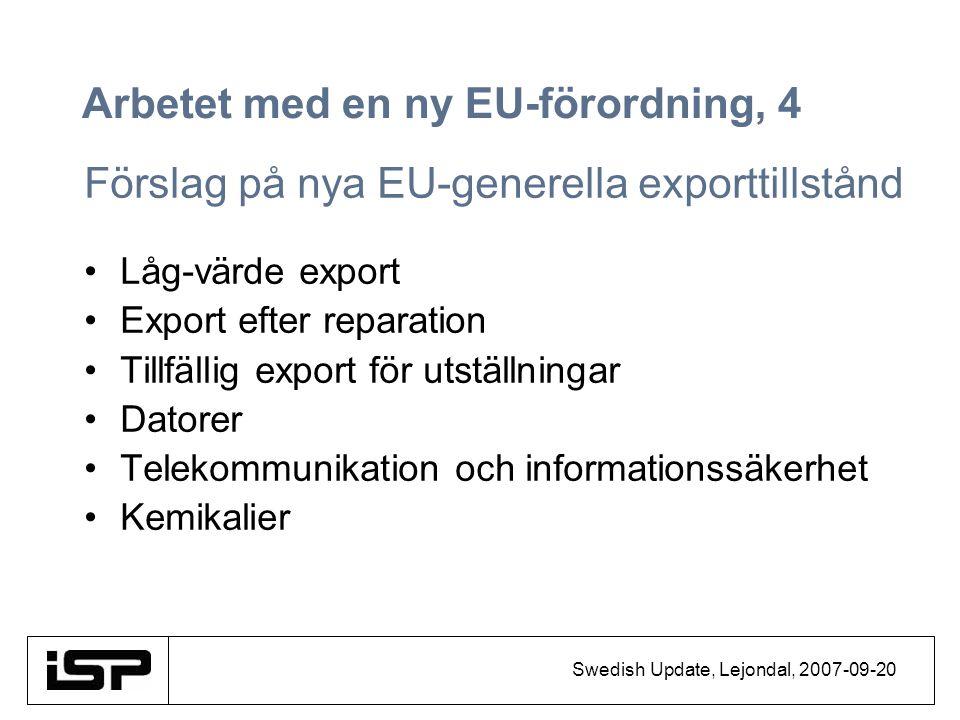 Swedish Update, Lejondal, 2007-09-20 Arbetet med en ny EU-förordning, 4 Förslag på nya EU-generella exporttillstånd Låg-värde export Export efter repa