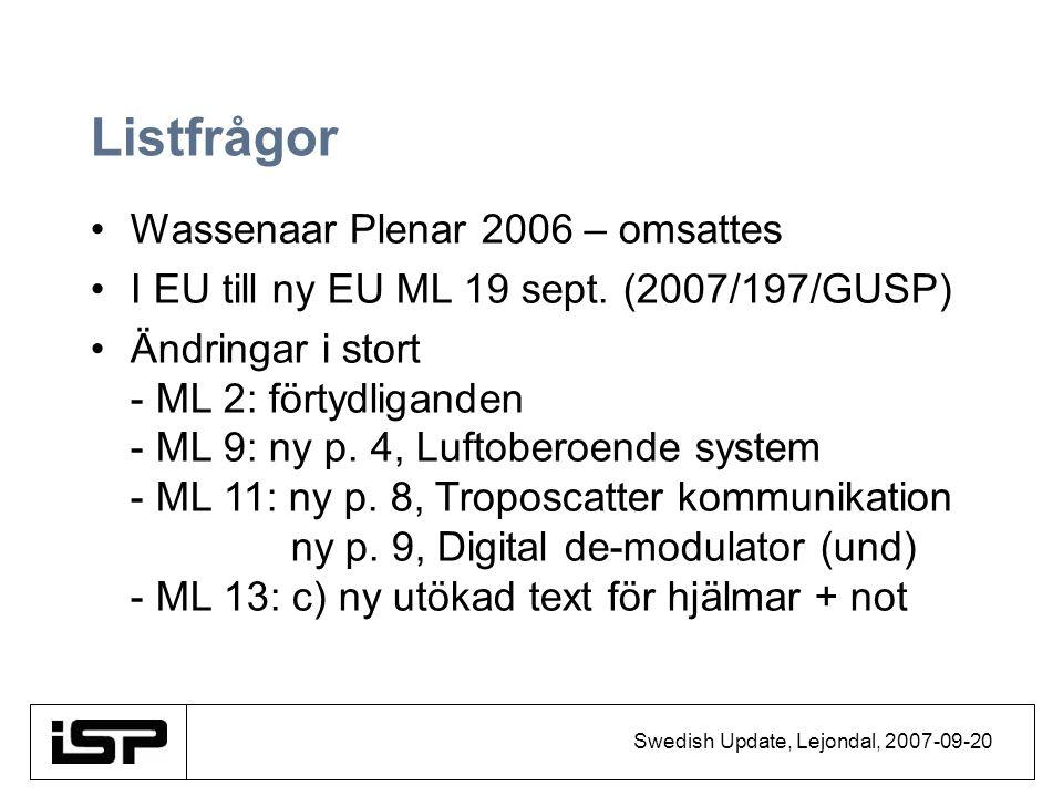 Swedish Update, Lejondal, 2007-09-20 Listfrågor Wassenaar Plenar 2006 – omsattes I EU till ny EU ML 19 sept. (2007/197/GUSP) Ändringar i stort - ML 2:
