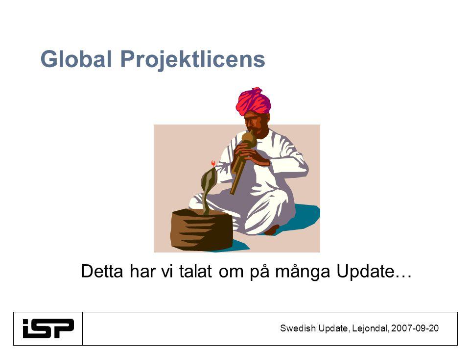 Swedish Update, Lejondal, 2007-09-20 Global Projektlicens Detta har vi talat om på många Update…