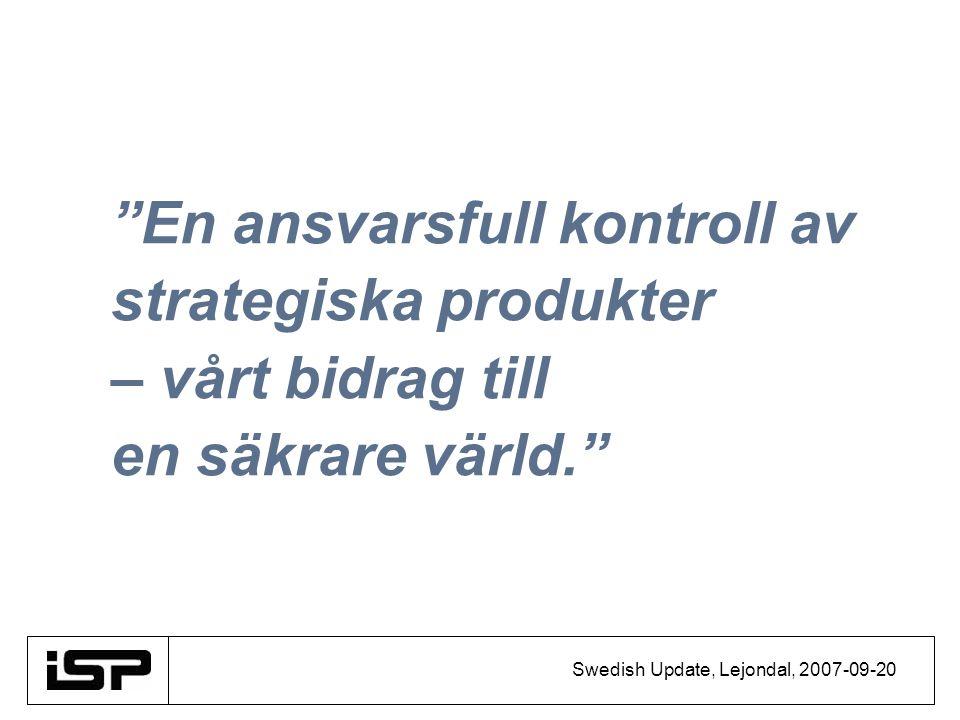 """Swedish Update, Lejondal, 2007-09-20 """"En ansvarsfull kontroll av strategiska produkter – vårt bidrag till en säkrare värld."""""""