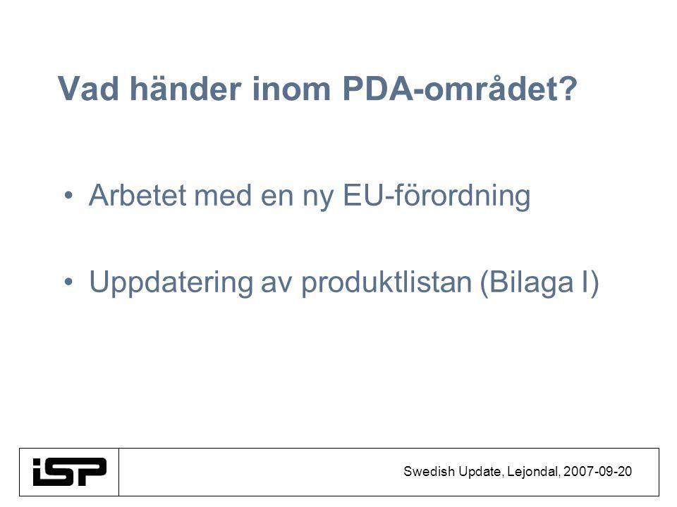 Swedish Update, Lejondal, 2007-09-20 Vad händer inom PDA-området? Arbetet med en ny EU-förordning Uppdatering av produktlistan (Bilaga I)