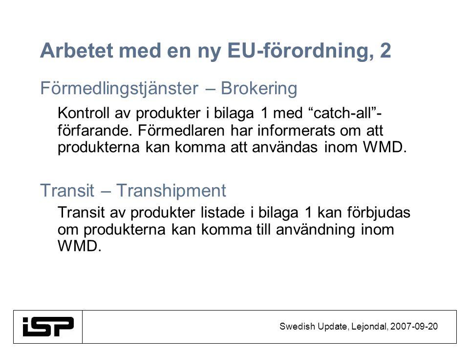 Swedish Update, Lejondal, 2007-09-20 Arbetet med en ny EU-förordning, 2 Förmedlingstjänster – Brokering Kontroll av produkter i bilaga 1 med catch-all - förfarande.