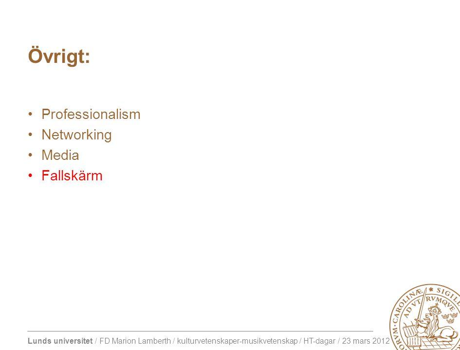 Lunds universitet / FD Marion Lamberth / kulturvetenskaper-musikvetenskap / HT-dagar / 23 mars 2012 Övrigt: Professionalism Networking Media Fallskärm