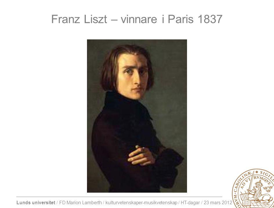 Lunds universitet / FD Marion Lamberth / kulturvetenskaper-musikvetenskap / HT-dagar / 23 mars 2012 Franz Liszt – vinnare i Paris 1837