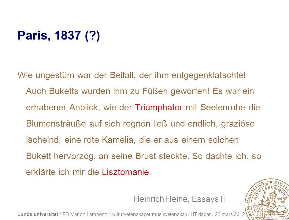 Lunds universitet / FD Marion Lamberth / kulturvetenskaper-musikvetenskap / HT-dagar / 23 mars 2012 Paris, 1837 ( ) Wie ungestüm war der Beifall, der ihm entgegenklatschte.