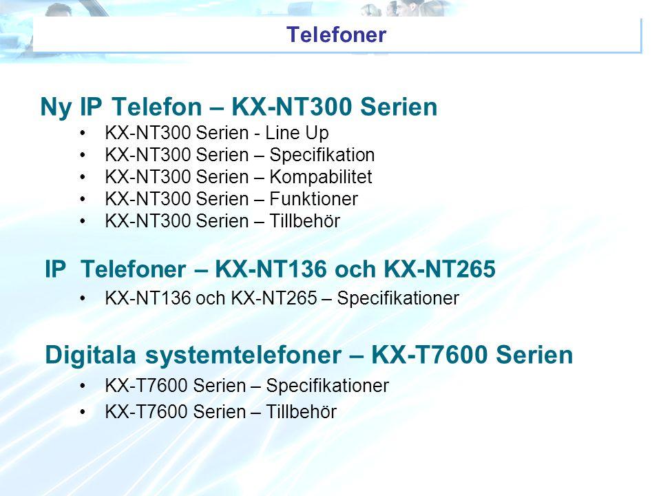 Telefoner Ny IP Telefon – KX-NT300 Serien KX-NT300 Serien - Line Up KX-NT300 Serien – Specifikation KX-NT300 Serien – Kompabilitet KX-NT300 Serien – F