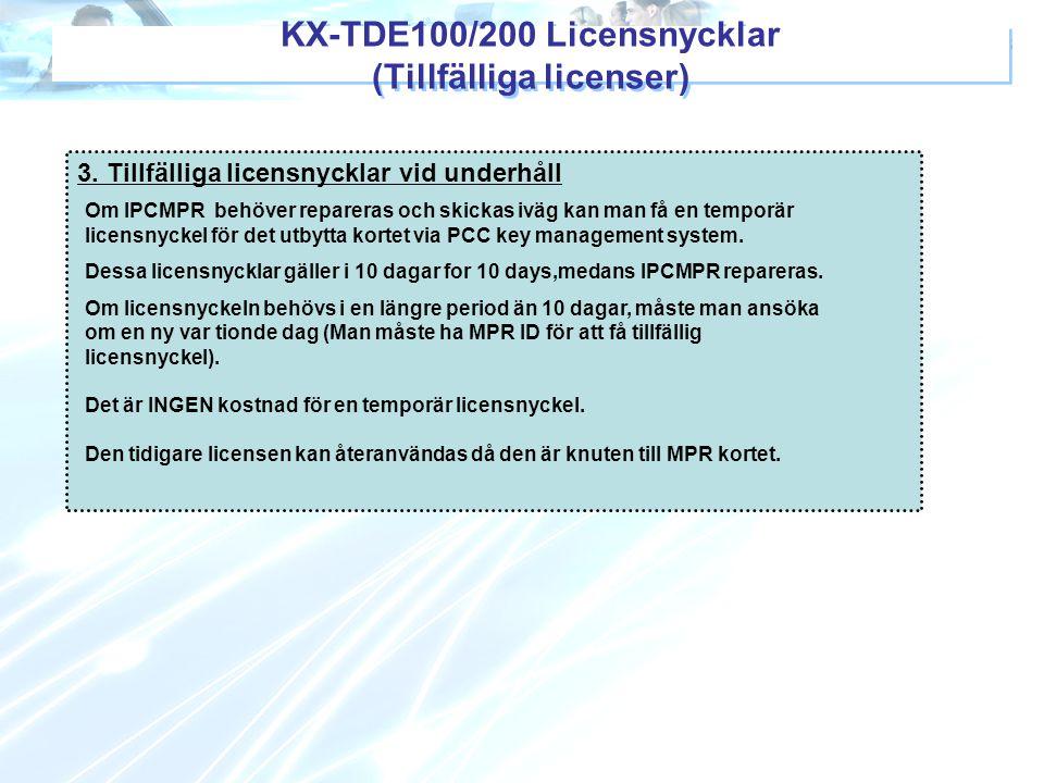 3. Tillfälliga licensnycklar vid underhåll Om IPCMPR behöver repareras och skickas iväg kan man få en temporär licensnyckel för det utbytta kortet via