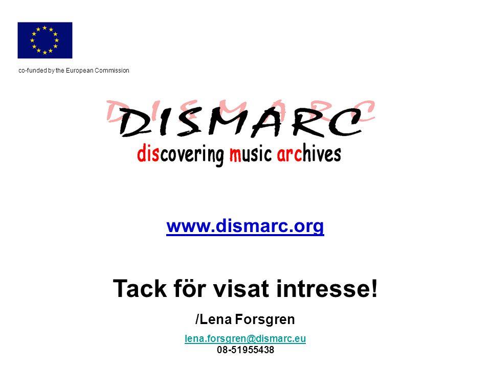 co-funded by the European Commission Tack för visat intresse! /Lena Forsgren lena.forsgren@dismarc.eu 08-51955438 www.dismarc.org