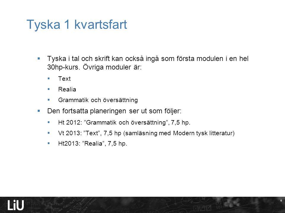6 Tyska 1 kvartsfart  Tyska i tal och skrift kan också ingå som första modulen i en hel 30hp-kurs.