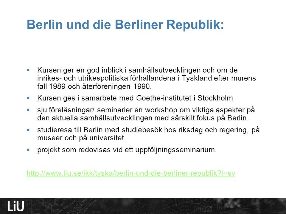 7 Berlin und die Berliner Republik:  Kursen ger en god inblick i samhällsutvecklingen och om de inrikes- och utrikespolitiska förhållandena i Tyskland efter murens fall 1989 och återföreningen 1990.