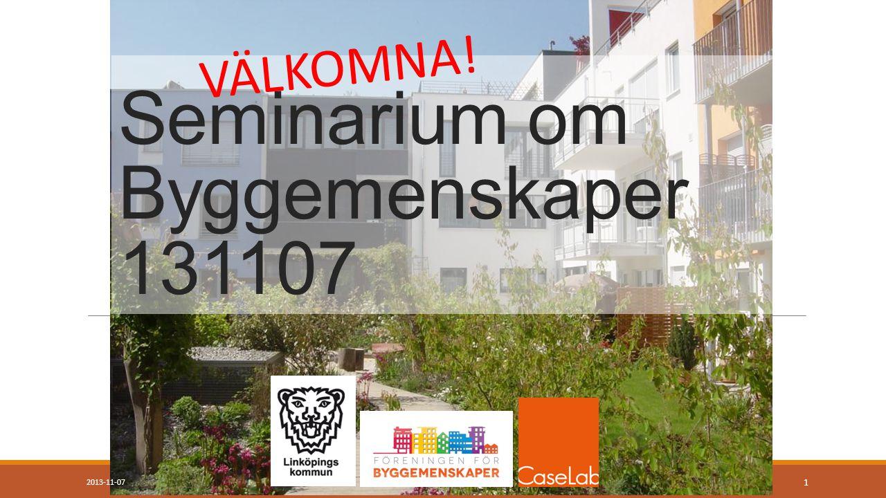Seminarium om Byggemenskaper 131107 2013-11-07BYGGEMENSKAPER 1 VÄLKOMNA!