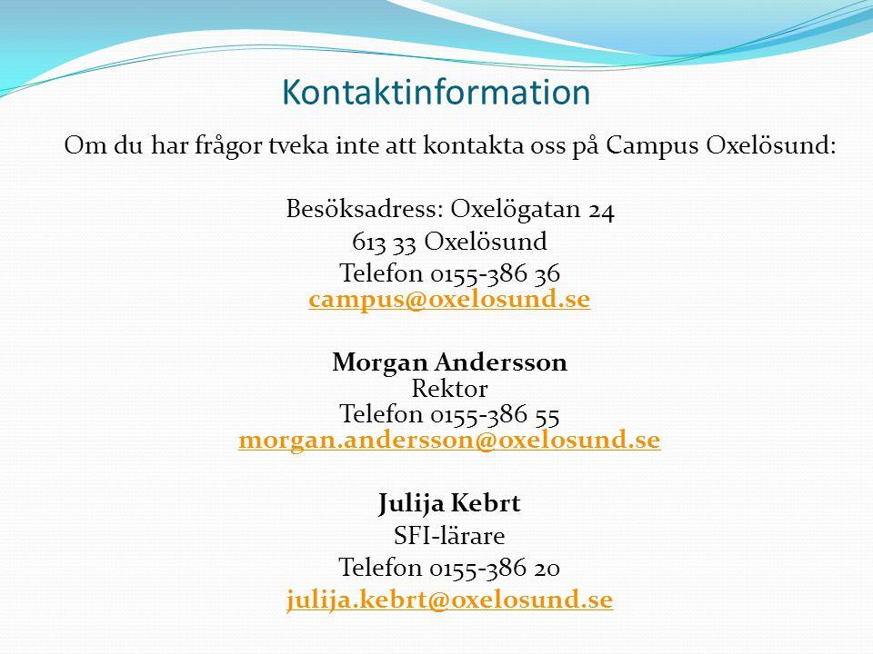 Kontaktinformation Om du har frågor tveka inte att kontakta oss på Campus Oxelösund: Besöksadress: Oxelögatan 24 613 33 Oxelösund Telefon 0155-386 36