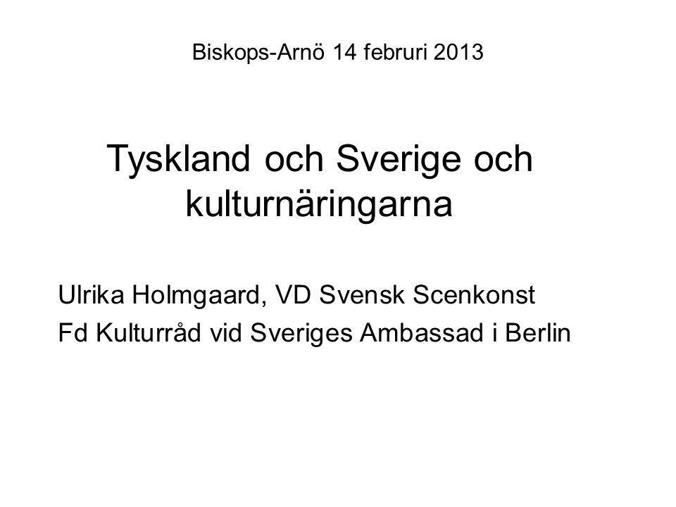 Biskops-Arnö 14 februri 2013 Ulrika Holmgaard, VD Svensk Scenkonst Fd Kulturråd vid Sveriges Ambassad i Berlin Tyskland och Sverige och kulturnäringarna