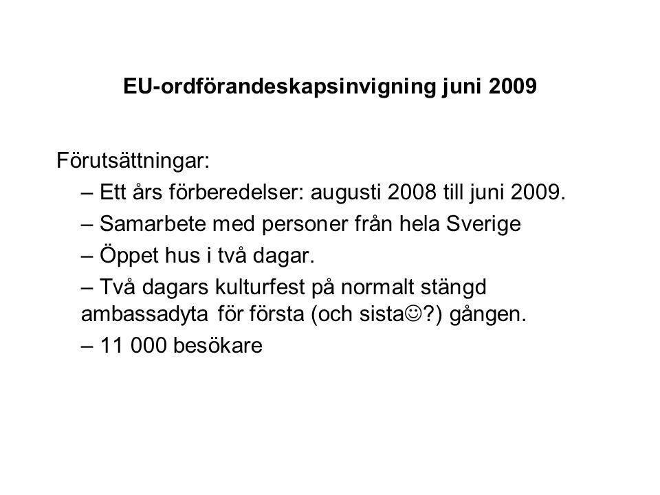 EU-ordförandeskapsinvigning juni 2009 Förutsättningar: – Ett års förberedelser: augusti 2008 till juni 2009.