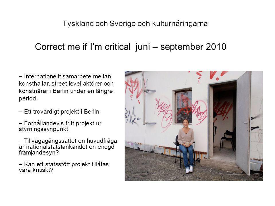 Tyskland och Sverige och kulturnäringarna Correct me if I'm critical juni – september 2010 – Internationellt samarbete mellan konsthallar, street level aktörer och konstnärer i Berlin under en längre period.
