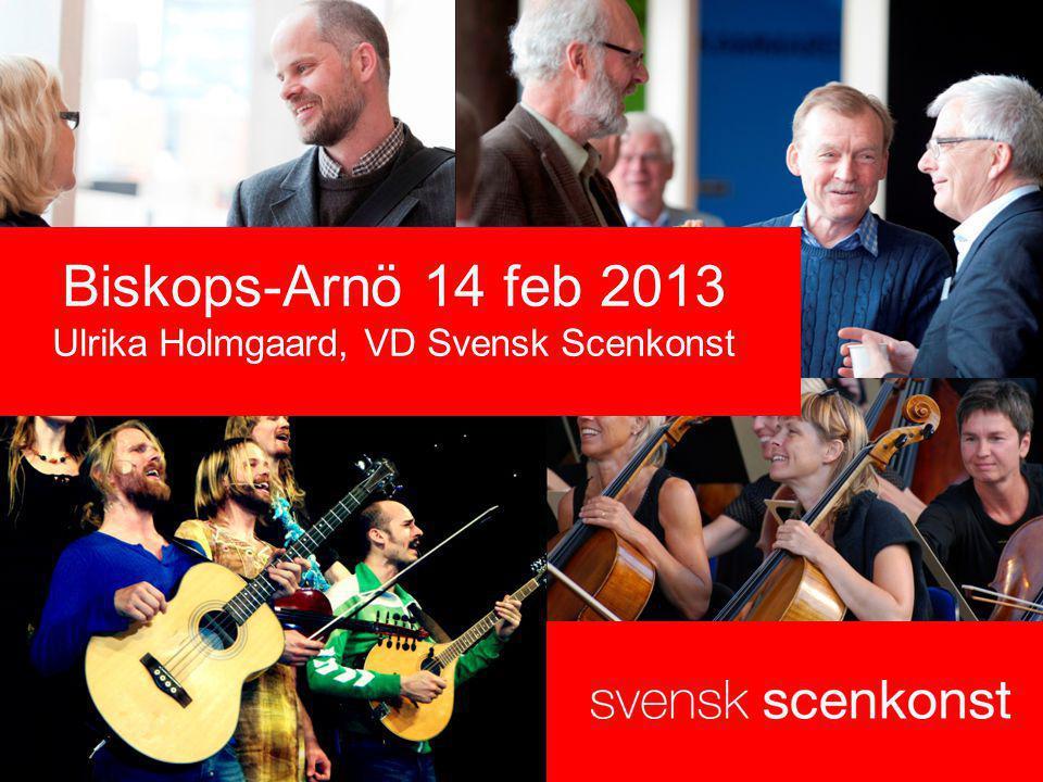Biskops-Arnö 14 feb 2013 Ulrika Holmgaard, VD Svensk Scenkonst