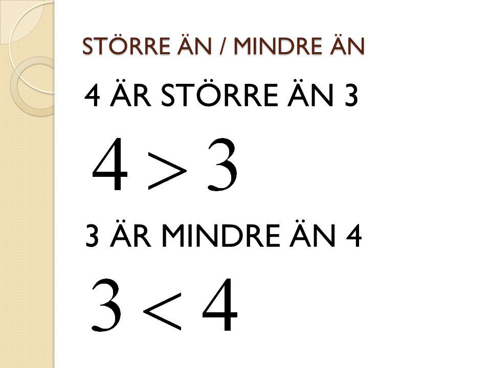 STÖRRE ÄN / MINDRE ÄN 4 ÄR STÖRRE ÄN 3 3 ÄR MINDRE ÄN 4