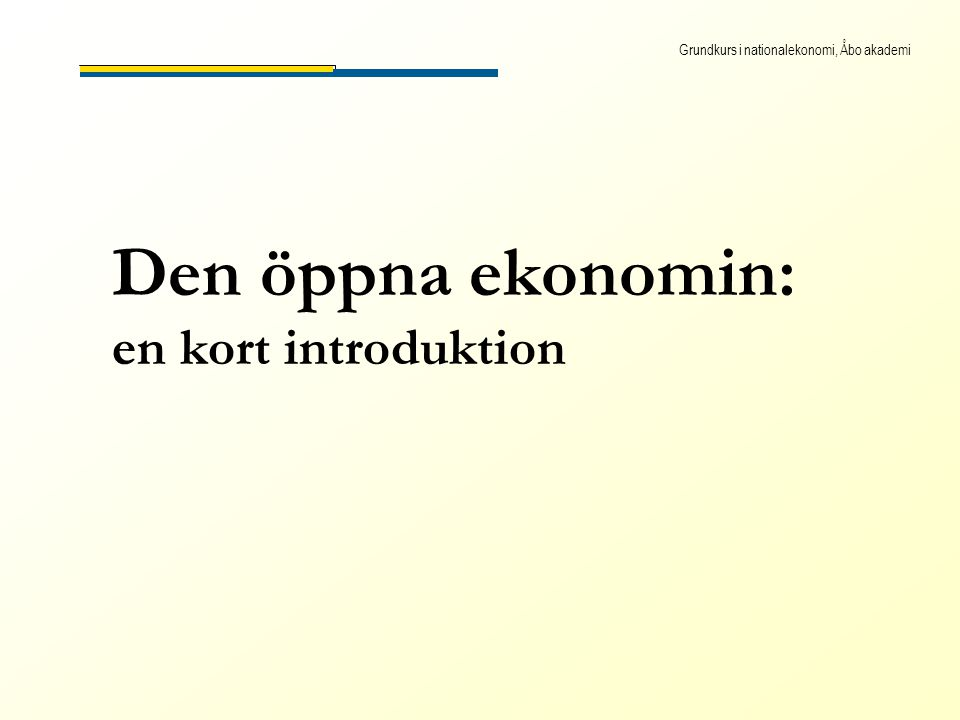 Grundkurs i nationalekonomi, Åbo akademi 10.2 Nu öppnar vi ekonomin… Hittills har vi antagit att Finland är en sluten ekonomi, alltså en ekonomi utan utrikeshandel och kapitaltransaktioner med omvärlden.