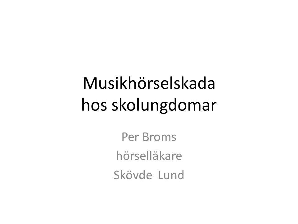 Musikhörselskada hos skolungdomar Per Broms hörselläkare Skövde Lund