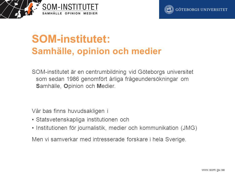 www.som.gu.se SOM-institutet: Samhälle, opinion och medier SOM-institutet är en centrumbildning vid Göteborgs universitet som sedan 1986 genomfört årliga frågeundersökningar om Samhälle, Opinion och Medier.