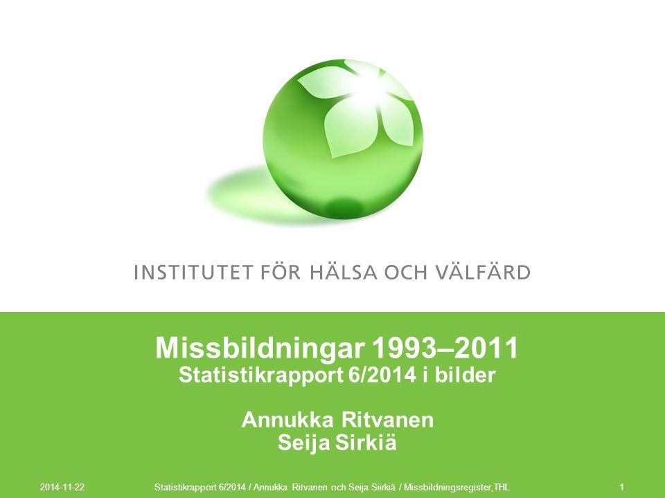 2014-11-22 1 Missbildningar 1993–2011 Statistikrapport 6/2014 i bilder Annukka Ritvanen Seija Sirkiä Statistikrapport 6/2014 / Annukka Ritvanen och Se