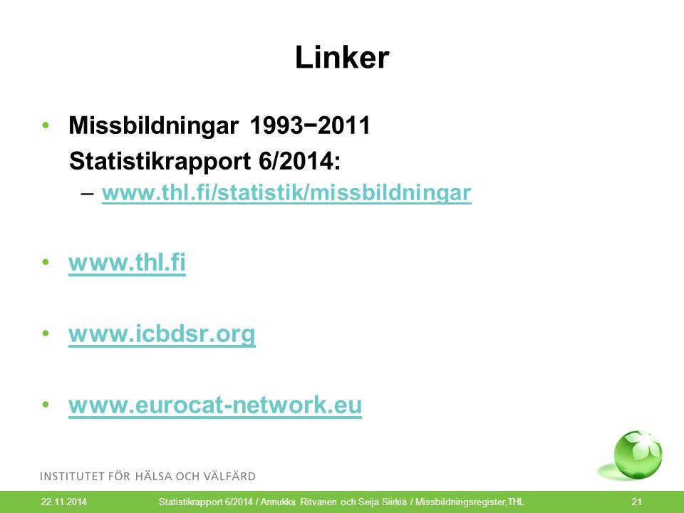 Linker 22.11.2014 21 Missbildningar 1993−2011 Statistikrapport 6/2014: –www.thl.fi/statistik/missbildningarwww.thl.fi/statistik/missbildningar www.thl