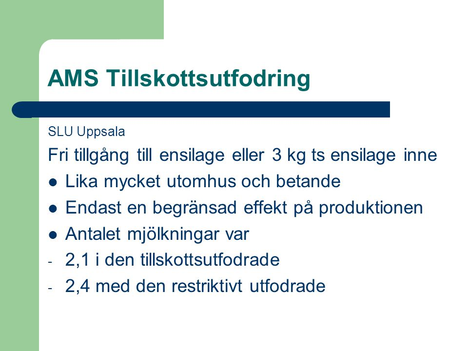 AMS Tillskottsutfodring SLU Uppsala Fri tillgång till ensilage eller 3 kg ts ensilage inne Lika mycket utomhus och betande Endast en begränsad effekt