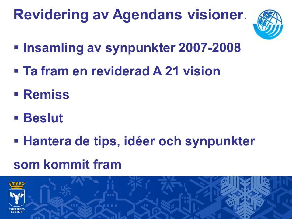Revidering av Agendans visioner.  Insamling av synpunkter 2007-2008  Ta fram en reviderad A 21 vision  Remiss  Beslut  Hantera de tips, idéer och