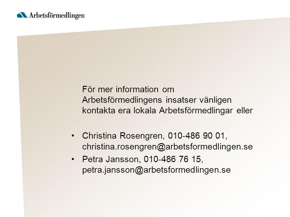 För mer information om Arbetsförmedlingens insatser vänligen kontakta era lokala Arbetsförmedlingar eller Christina Rosengren, 010-486 90 01, christina.rosengren@arbetsformedlingen.se Petra Jansson, 010-486 76 15, petra.jansson@arbetsformedlingen.se