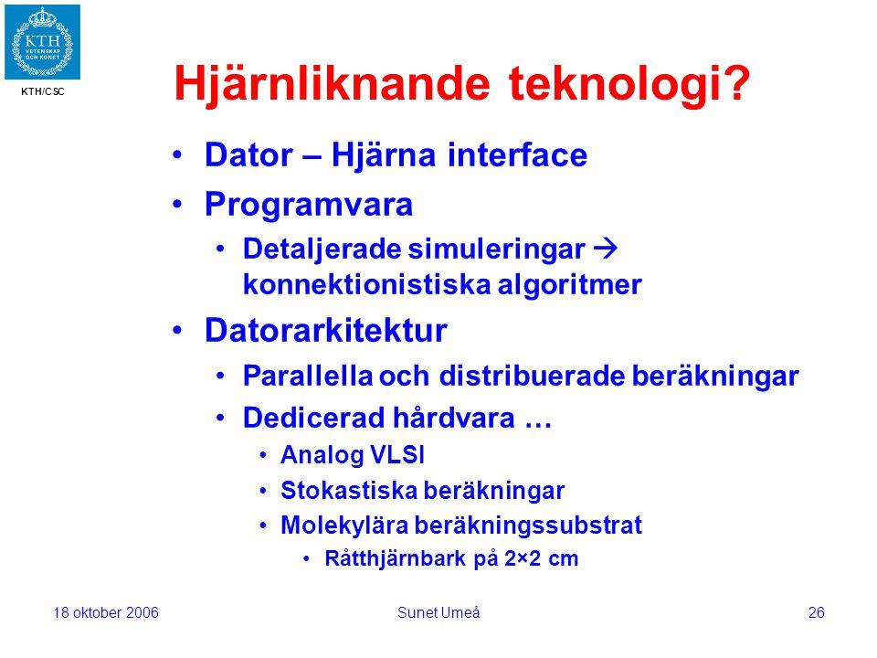 KTH/CSC 18 oktober 2006Sunet Umeå26 Hjärnliknande teknologi.