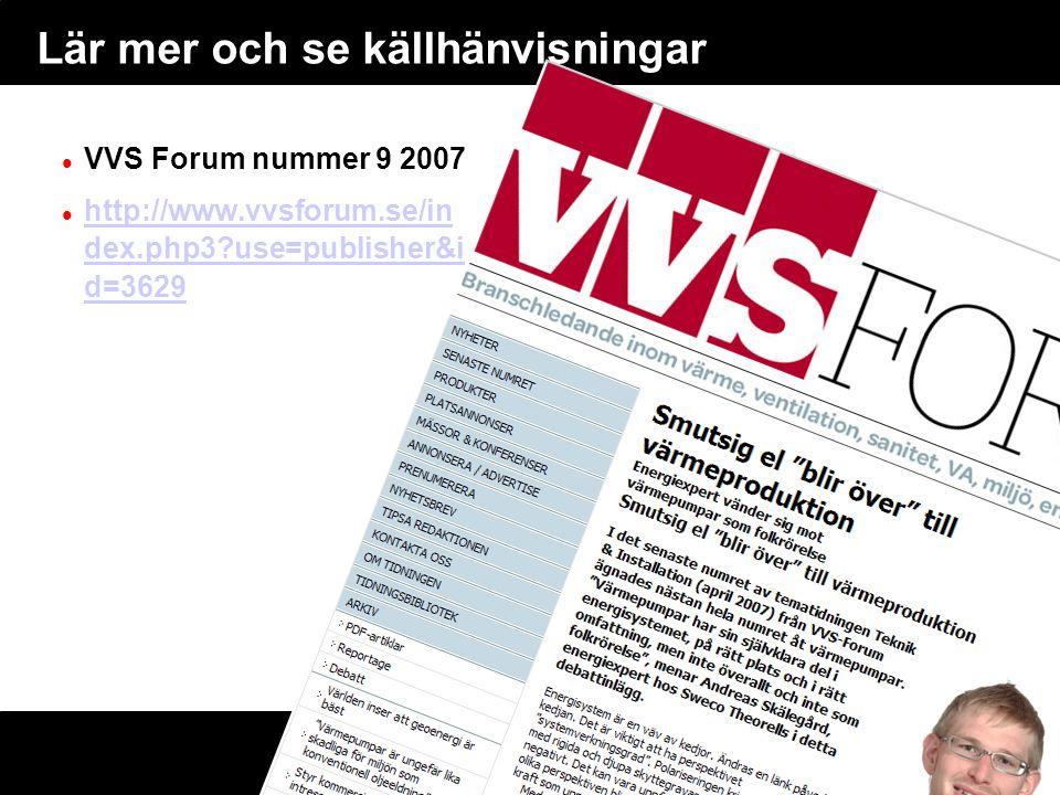 Lär mer och se källhänvisningar VVS Forum nummer 9 2007 http://www.vvsforum.se/in dex.php3?use=publisher&i d=3629 http://www.vvsforum.se/in dex.php3?u