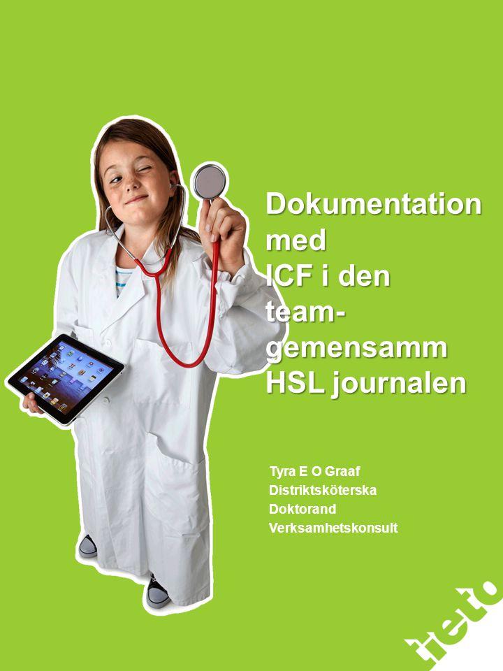 Tyra E O Graaf Distriktsköterska Doktorand Verksamhetskonsult Dokumentationmed ICF i den team- gemensamm HSL journalen