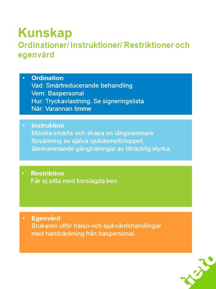 Kunskap Ordinationer/ Instruktioner/ Restriktioner och egenvård Instruktion Minska smärta och skapa en långsammare försämring av själva sjukdomsförlop