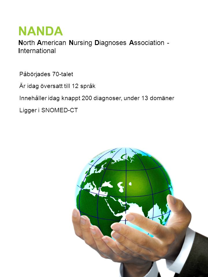 19 NANDA North American Nursing Diagnoses Association - International Påbörjades 70-talet Är idag översatt till 12 språk Innehåller idag knappt 200 di