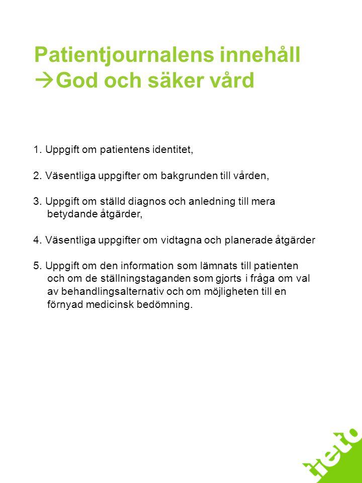 Patientjournalens innehåll  God och säker vård 1. Uppgift om patientens identitet, 2. Väsentliga uppgifter om bakgrunden till vården, 3. Uppgift om s