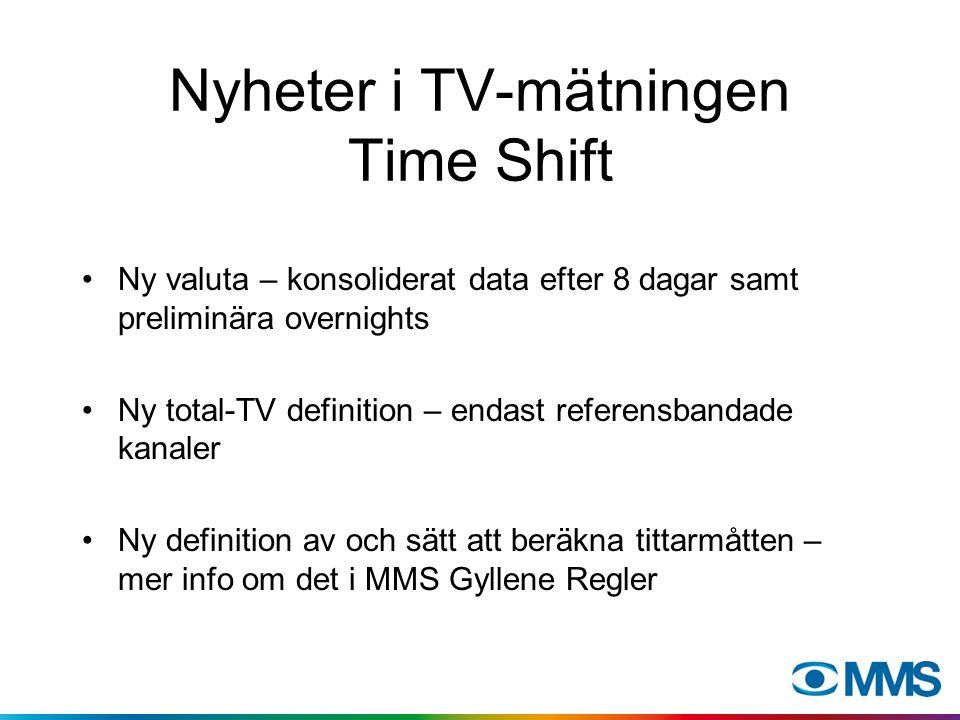Nyheter i TV-mätningen Time Shift Ny valuta – konsoliderat data efter 8 dagar samt preliminära overnights Ny total-TV definition – endast referensband