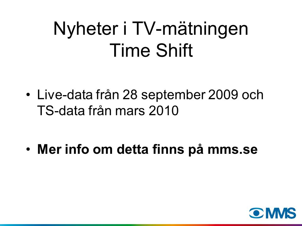 Nyheter i TV-mätningen Time Shift Live-data från 28 september 2009 och TS-data från mars 2010 Mer info om detta finns på mms.se