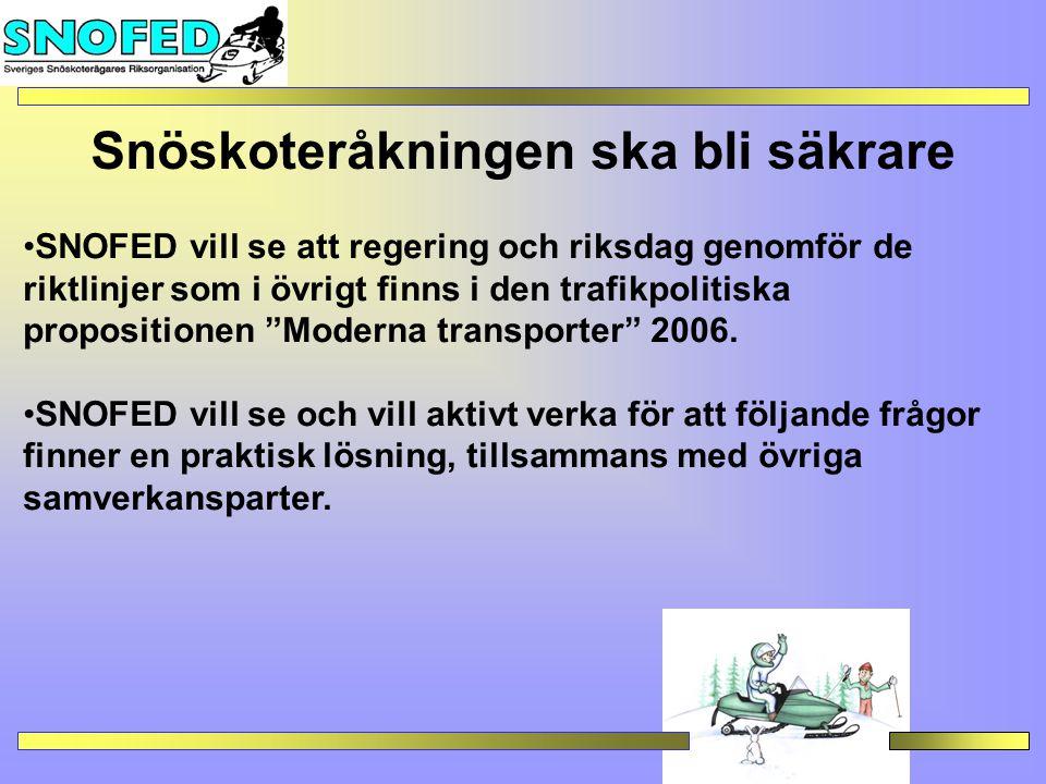 SNOFED vill se att regering och riksdag genomför de riktlinjer som i övrigt finns i den trafikpolitiska propositionen Moderna transporter 2006.
