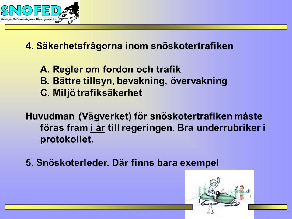 4.Säkerhetsfrågorna inom snöskotertrafiken A. Regler om fordon och trafik B.