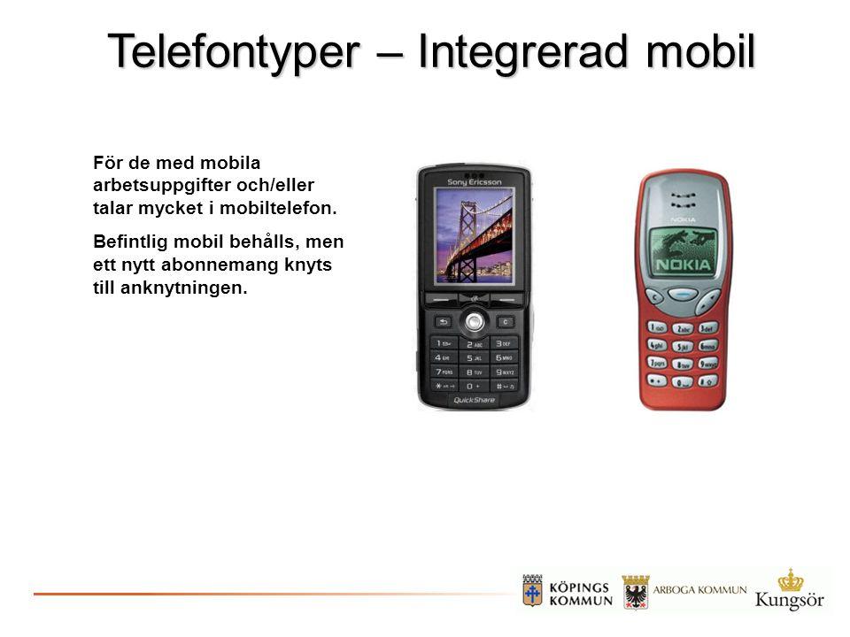 Telefontyper – Integrerad mobil För de med mobila arbetsuppgifter och/eller talar mycket i mobiltelefon. Befintlig mobil behålls, men ett nytt abonnem