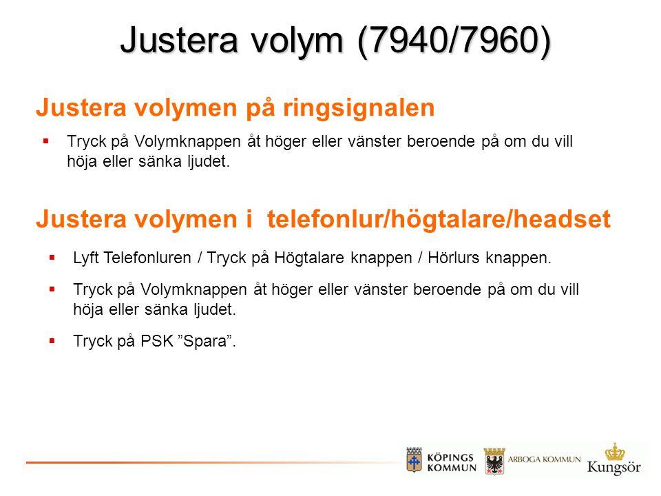Justera volym (7940/7960) Justera volymen på ringsignalen Justera volymen i telefonlur/högtalare/headset  Tryck på Volymknappen åt höger eller vänste