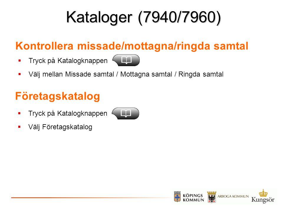 Kataloger (7940/7960) Kontrollera missade/mottagna/ringda samtal  Tryck på Katalogknappen  Välj mellan Missade samtal / Mottagna samtal / Ringda sam