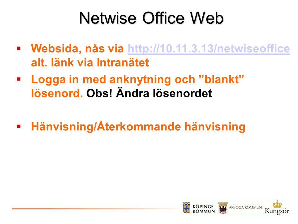 Netwise Office Web  Websida, nås via http://10.11.3.13/netwiseoffice alt. länk via Intranätethttp://10.11.3.13/netwiseoffice  Logga in med anknytnin