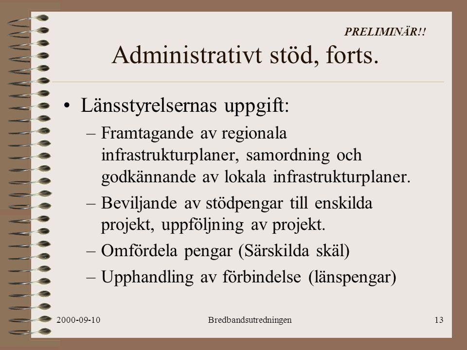 2000-09-10Bredbandsutredningen13 PRELIMINÄR!. Administrativt stöd, forts.
