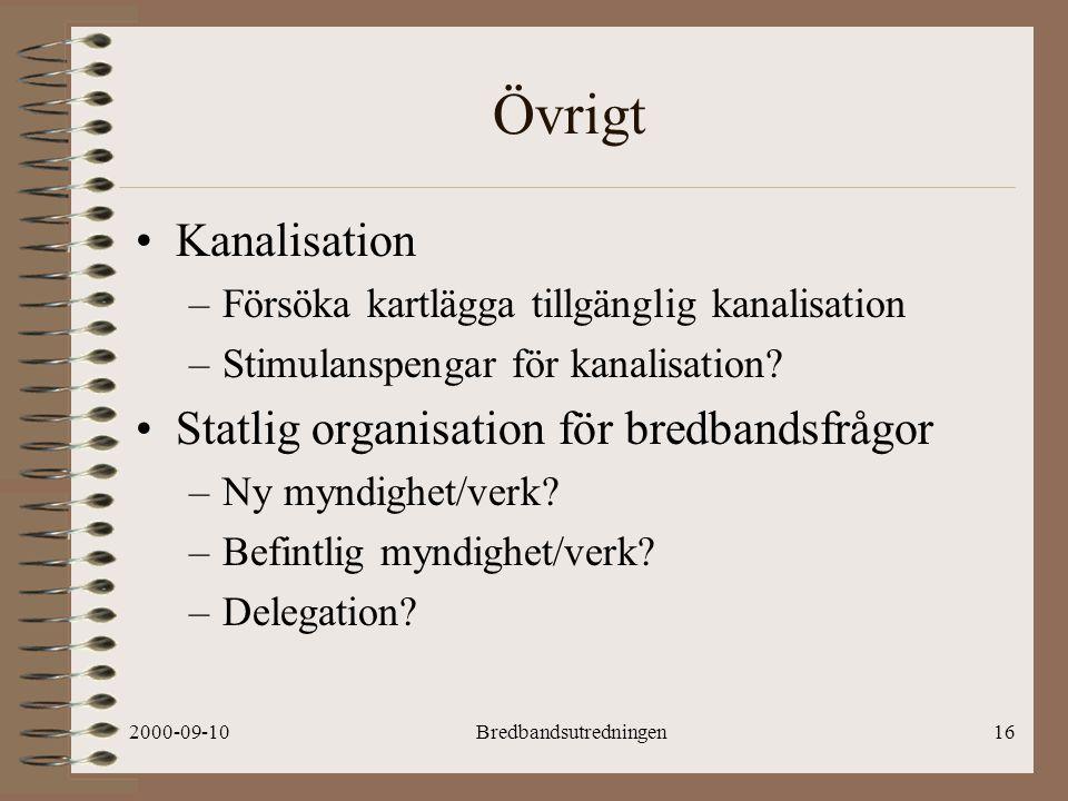 2000-09-10Bredbandsutredningen16 Övrigt Kanalisation –Försöka kartlägga tillgänglig kanalisation –Stimulanspengar för kanalisation.