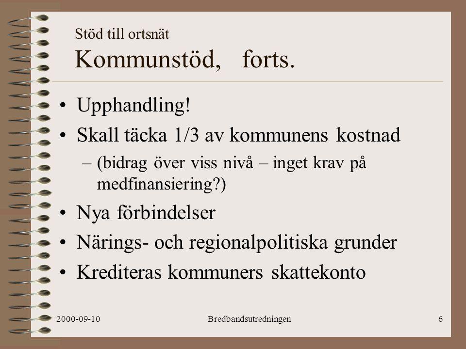 2000-09-10Bredbandsutredningen6 Stöd till ortsnät Kommunstöd, forts.