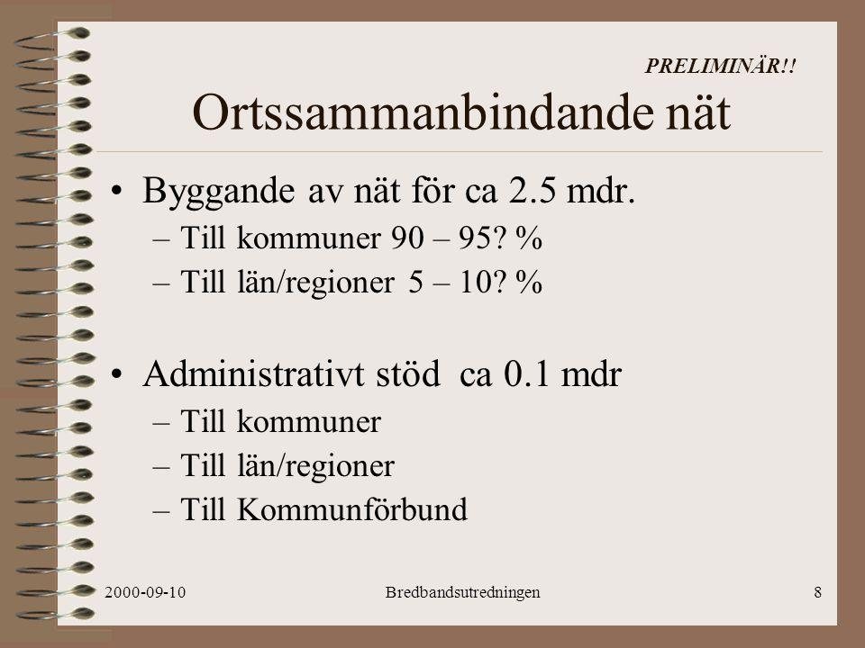 2000-09-10Bredbandsutredningen8 PRELIMINÄR!. Ortssammanbindande nät Byggande av nät för ca 2.5 mdr.
