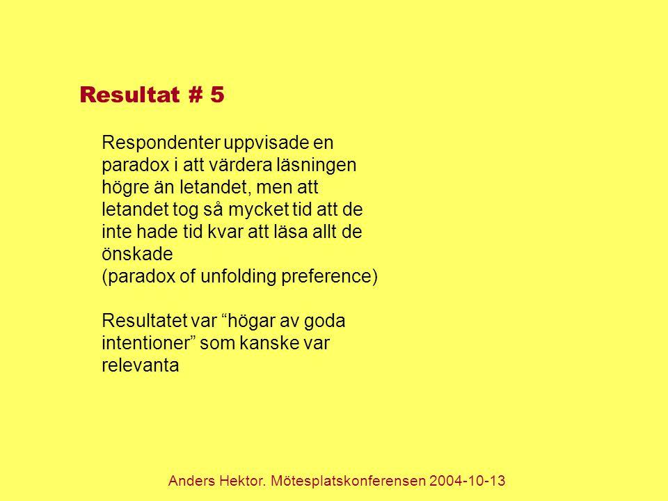 Anders Hektor. Mötesplatskonferensen 2004-10-13 Resultat # 5 Respondenter uppvisade en paradox i att värdera läsningen högre än letandet, men att leta